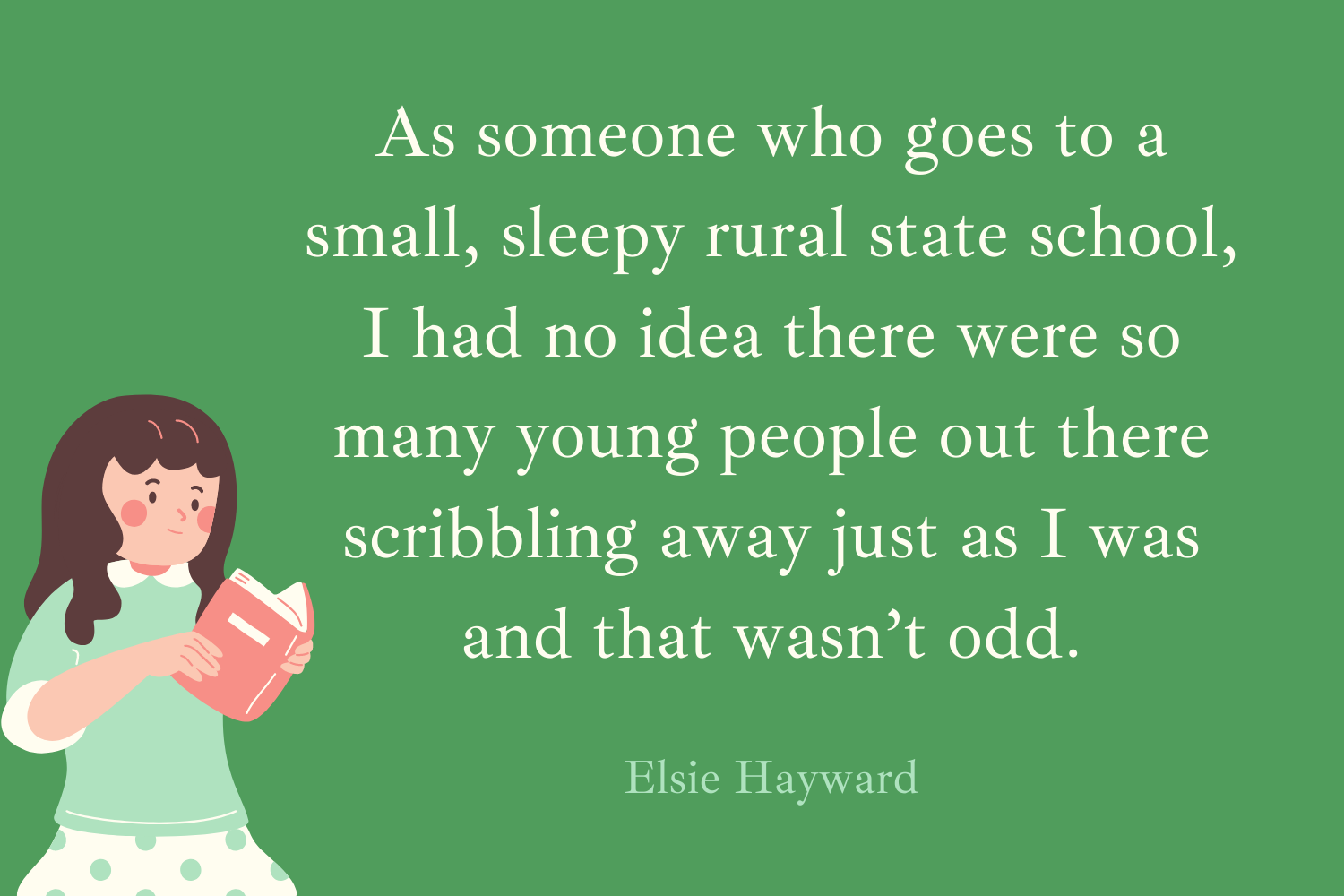 """""""As someone who goes to a small, sleepy rural state school, I had no idea there were so many people passionate about poetry out there, and young people scribbling away just as I was and that wasn't odd."""" (Elsie Hayward)"""