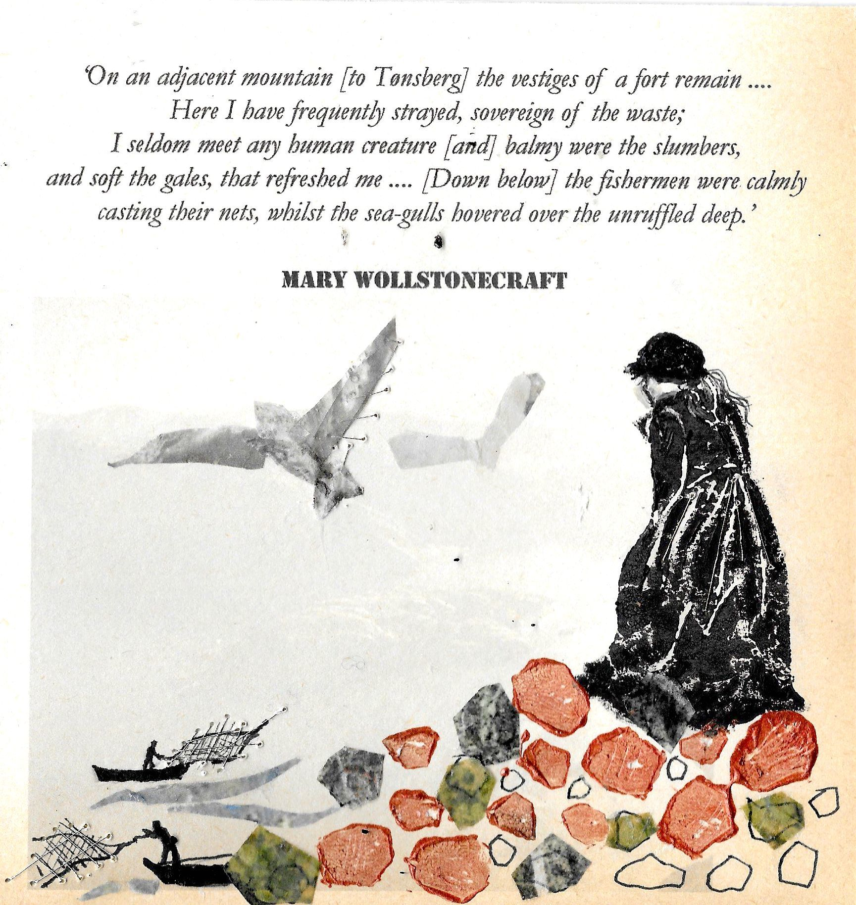 """Illustration by Louisa Albani. Female figure on some rocks, overlooking boats in the sea and a seagull in the air. Quote: """"On an adjacent mountain [to Tonsberg] the vestiges of a fort remain .... Here I Have frequently strayed, sovereign of the waste; I seldom meet any human creature [and] balmy were the slumbers, and soft the gales, that refreshed me .... [Down below] the fishermen were calmly casting their nets, whilst the sea-gulls hovered over the unruffled deep."""" - Mary Wollstonecraft"""