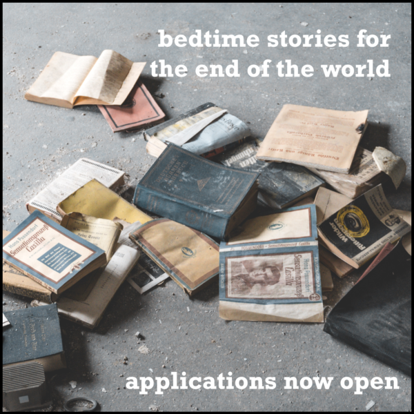 Bedtime stories for the end of the world - applications now open