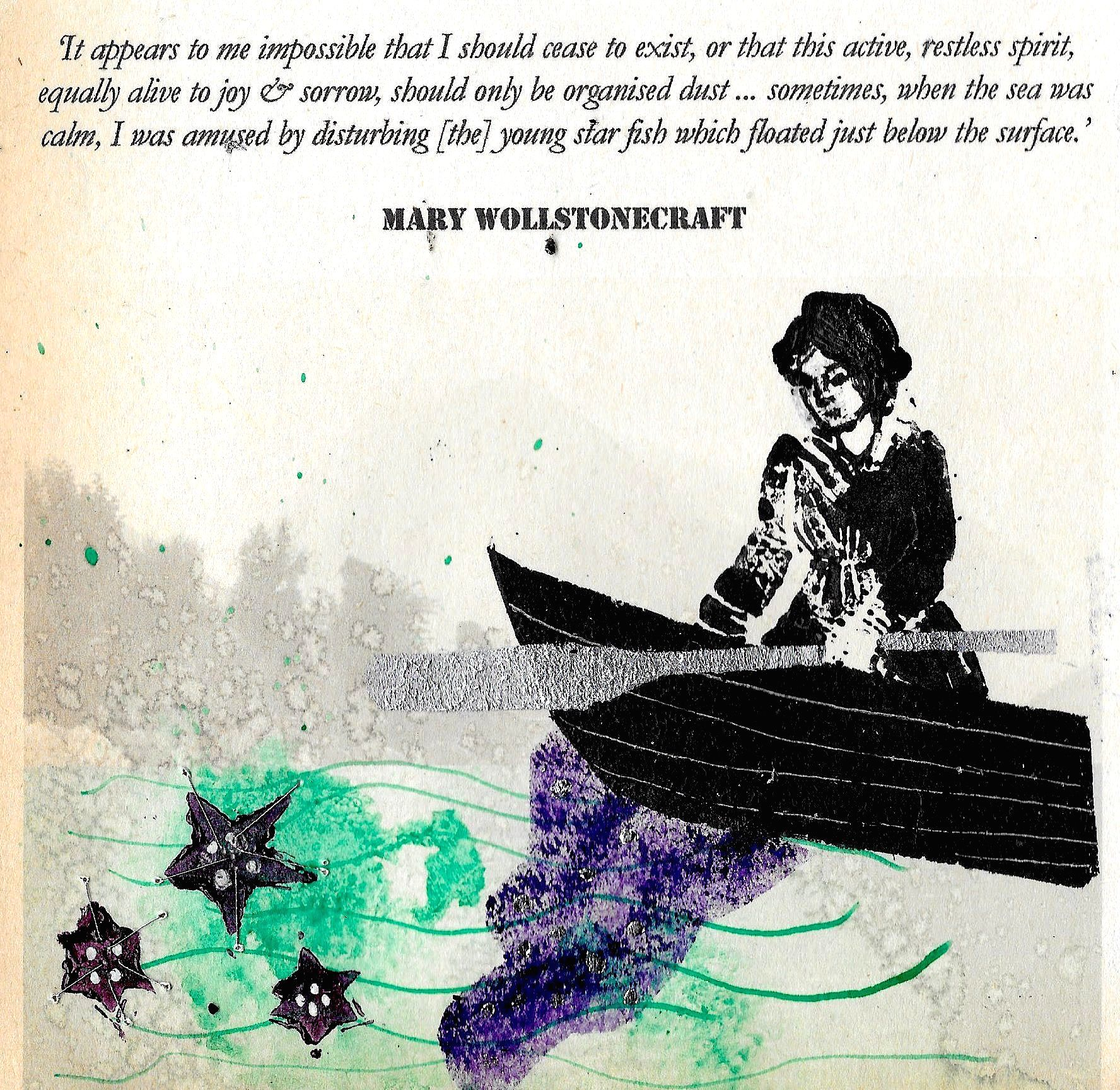 "Illustration by Louisa Albani. A female figure in a row-boat on the sea. Quote: ""It appears to me impossible that I should cease to exist, or that this active, restless spirit, equally alive to joy & sorrow, should only be organised dust... sometimes, when the sea was calm, I was amused by disturbing [the] young star fish which floated just below the surface."" - Mary Wollstonecraft"