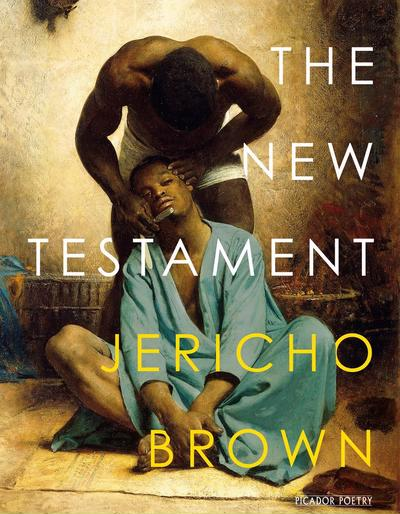 Book cover of The New Testament by Jericho Brown: the title layered over a painting of one black man bending over another to shave him