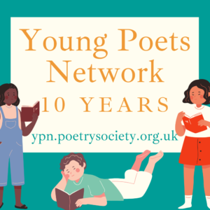 Young Poets Network 10 years: ypn.poetrysociety.org.uk