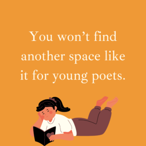 You won't find another space like it for young poets.