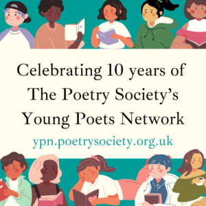 Celebrating 10 years of The Poetry Society's Young Poets Network