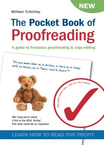 "Cover of 'The Pocket Book of Proofreading, a guide to freelance proofreading and copy-editing by William Critchley. There's a bear on the front cover and a quote saying ""Do you mean bear as in Archie, or bare as in trees with no leaves, as in ""bare, ruin'd choirs""?""'"