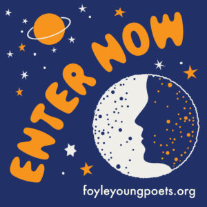 Enter Now: foyleyoungpoets.org (written on a background of stars and a moon with a silhouette of a face in portrait)